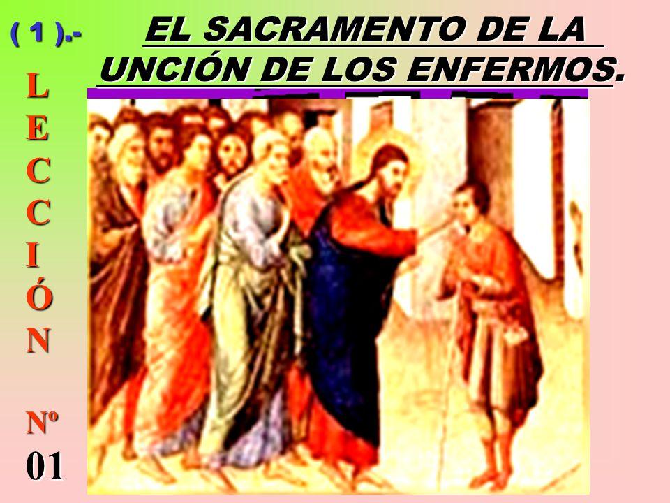 ( 1 ).- EL SACRAMENTO DE LA UNCIÓN DE LOS ENFERMOS.