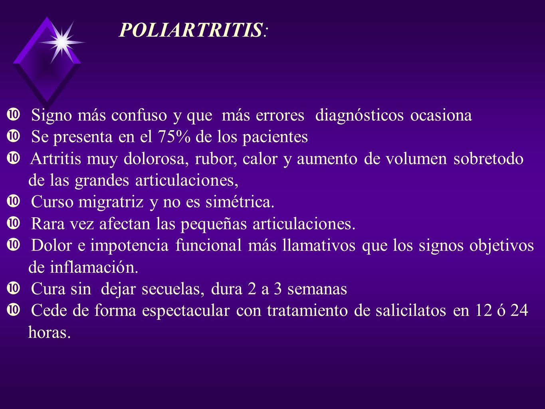 POLIARTRITIS: Signo más confuso y que más errores diagnósticos ocasiona. Se presenta en el 75% de los pacientes.
