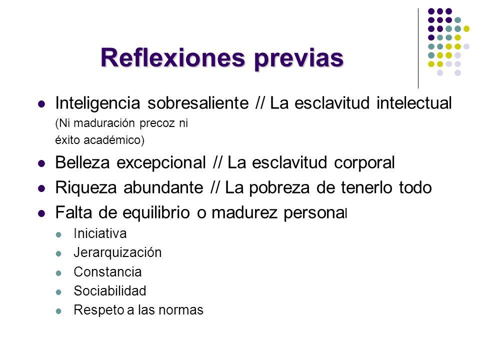 Reflexiones previas Inteligencia sobresaliente // La esclavitud intelectual. (Ni maduración precoz ni.