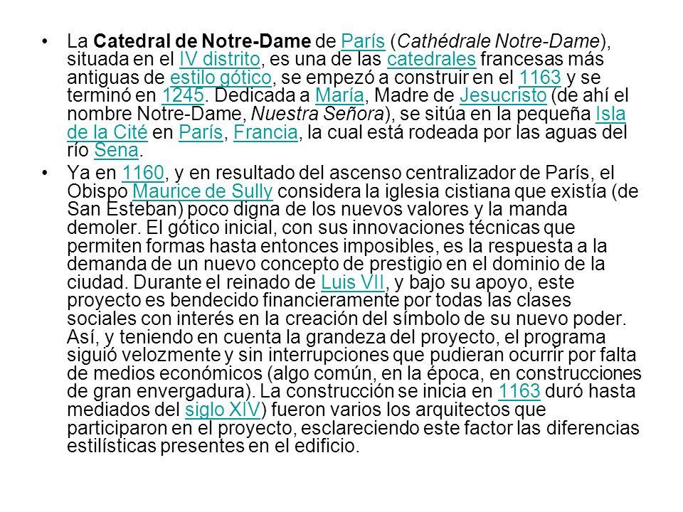 La Catedral de Notre-Dame de París (Cathédrale Notre-Dame), situada en el IV distrito, es una de las catedrales francesas más antiguas de estilo gótico, se empezó a construir en el 1163 y se terminó en 1245. Dedicada a María, Madre de Jesucristo (de ahí el nombre Notre-Dame, Nuestra Señora), se sitúa en la pequeña Isla de la Cité en París, Francia, la cual está rodeada por las aguas del río Sena.