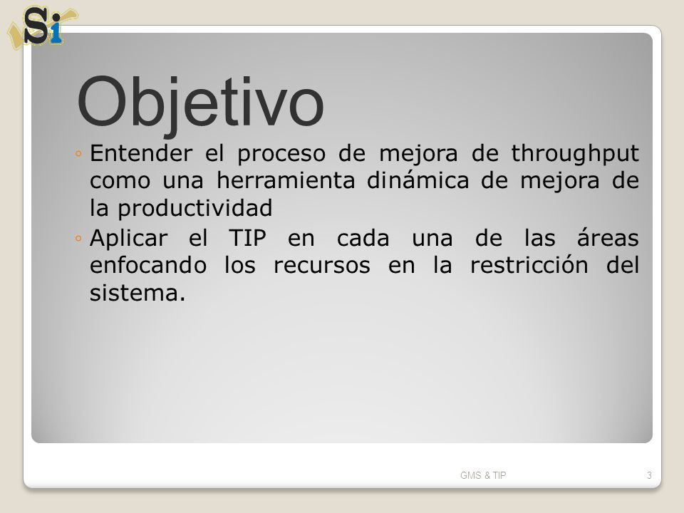 Objetivo Entender el proceso de mejora de throughput como una herramienta dinámica de mejora de la productividad.