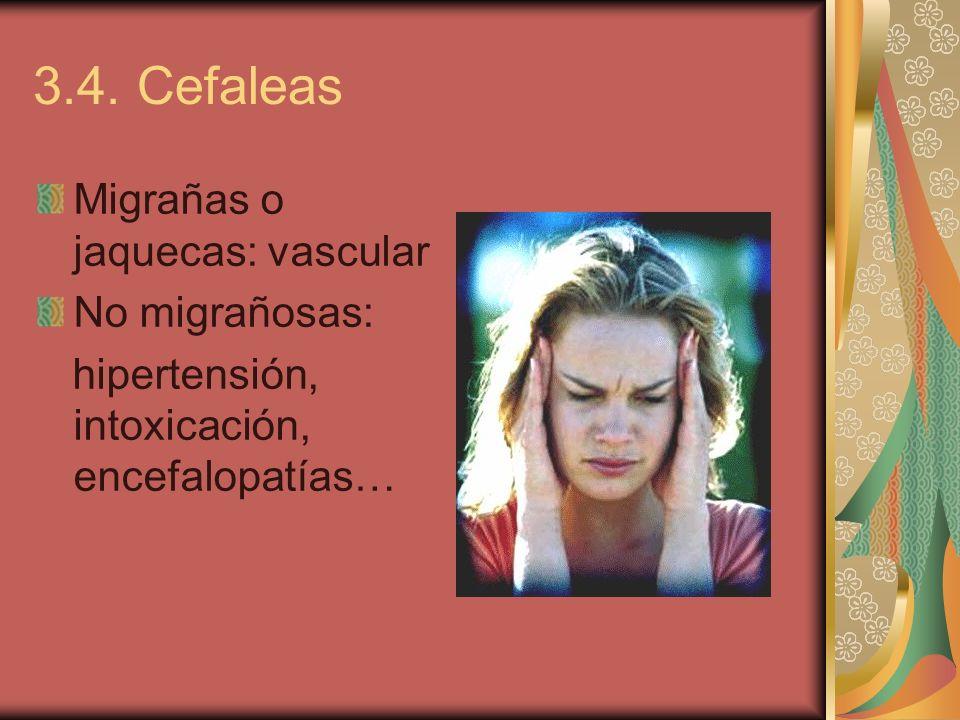 3.4. Cefaleas Migrañas o jaquecas: vascular No migrañosas: