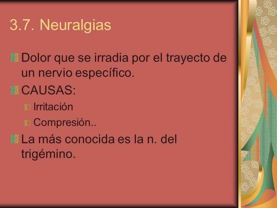 3.7. Neuralgias Dolor que se irradia por el trayecto de un nervio específico. CAUSAS: Irritación.