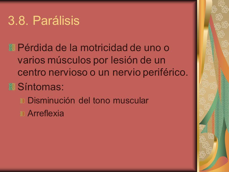 3.8. Parálisis Pérdida de la motricidad de uno o varios músculos por lesión de un centro nervioso o un nervio periférico.