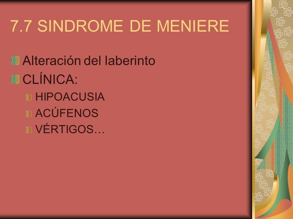 7.7 SINDROME DE MENIERE Alteración del laberinto CLÍNICA: HIPOACUSIA