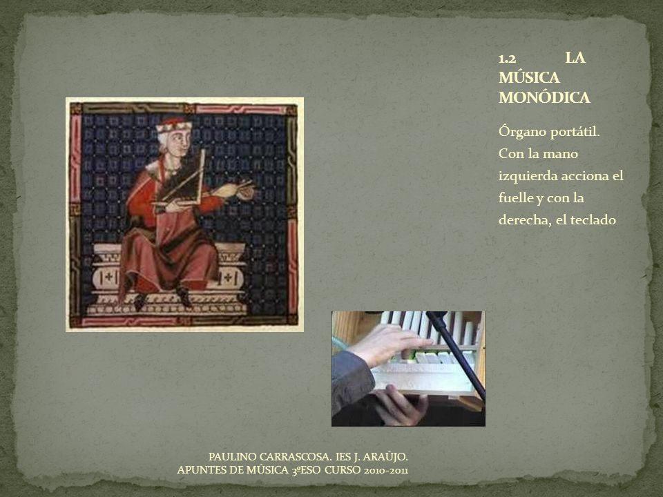 1.2 LA MÚSICA MONÓDICAÓrgano portátil. Con la mano izquierda acciona el fuelle y con la derecha, el teclado.