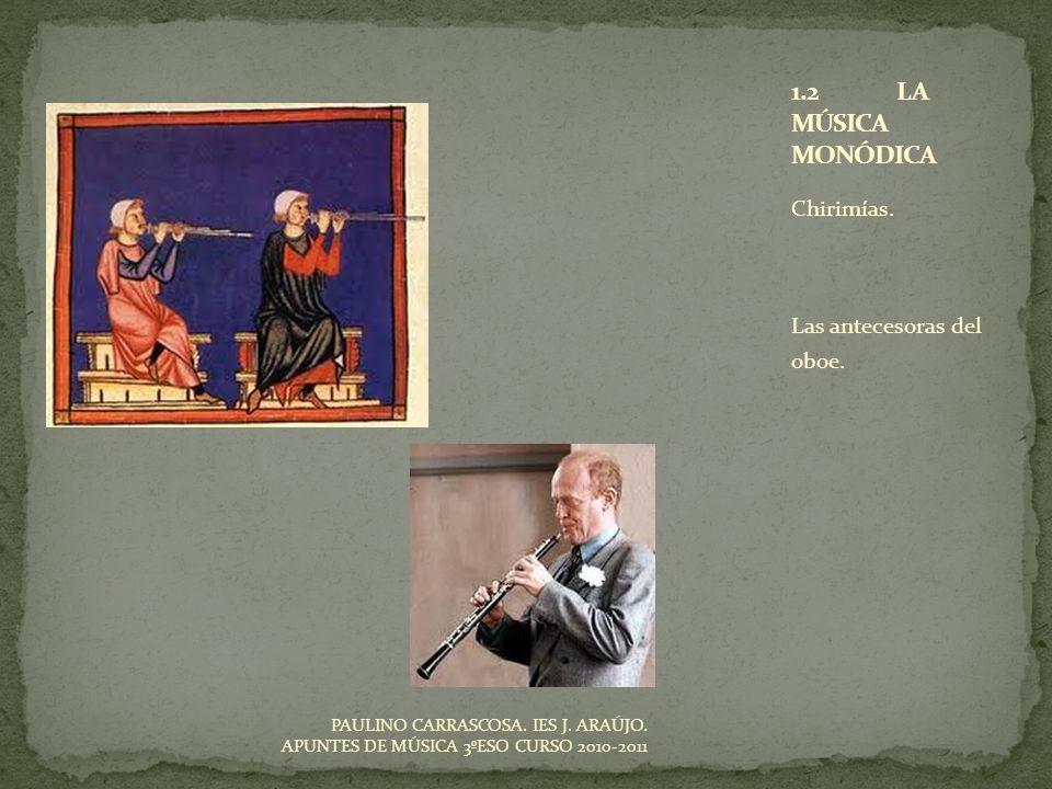1.2 LA MÚSICA MONÓDICA Chirimías. Las antecesoras del oboe.