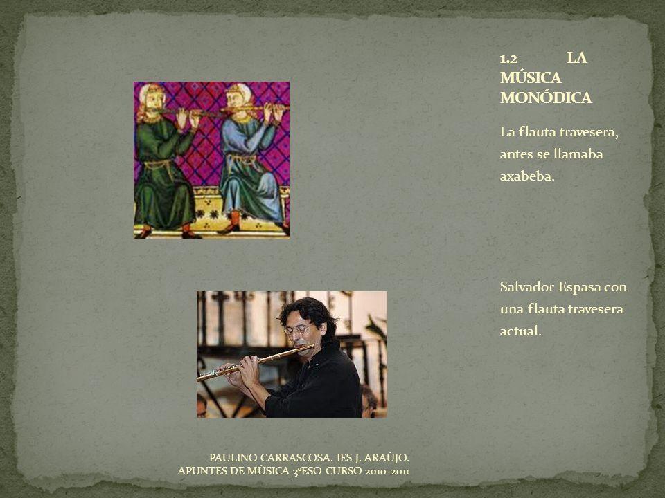 1.2 LA MÚSICA MONÓDICA La flauta travesera, antes se llamaba axabeba.