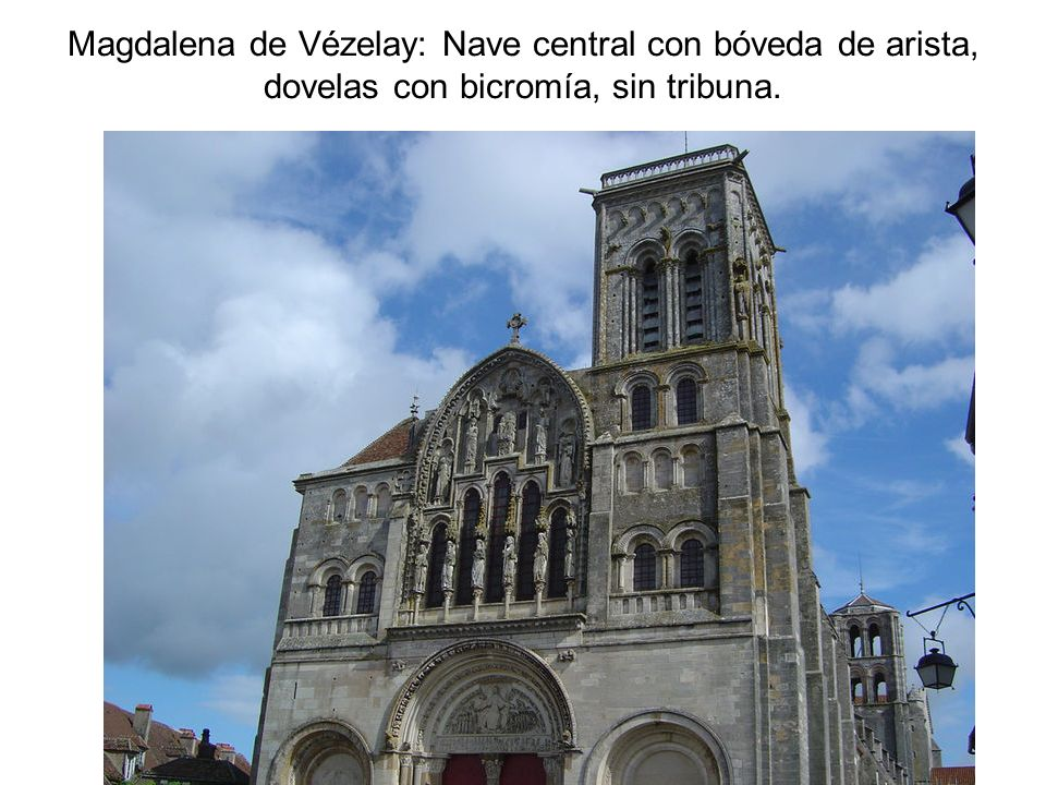 Magdalena de Vézelay: Nave central con bóveda de arista, dovelas con bicromía, sin tribuna.