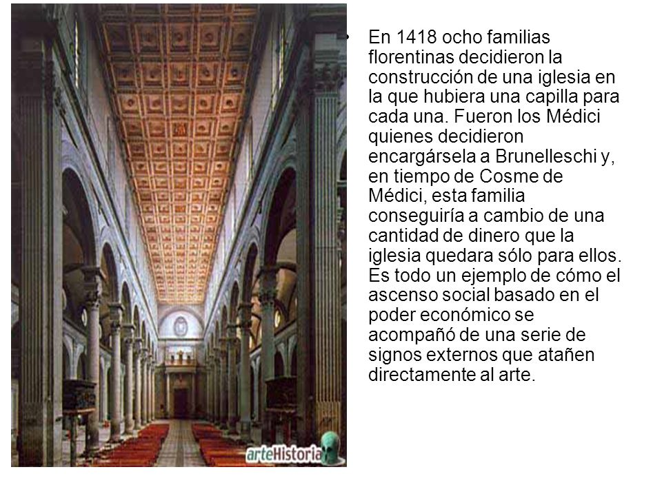 En 1418 ocho familias florentinas decidieron la construcción de una iglesia en la que hubiera una capilla para cada una.