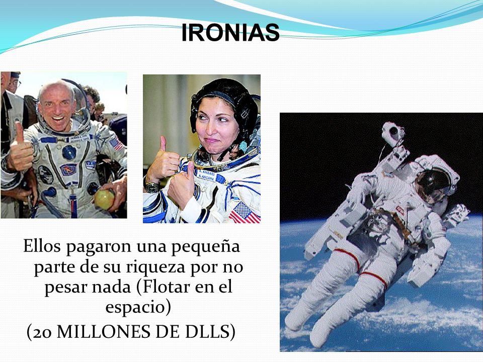 IRONIAS Ellos pagaron una pequeña parte de su riqueza por no pesar nada (Flotar en el espacio) (20 MILLONES DE DLLS)