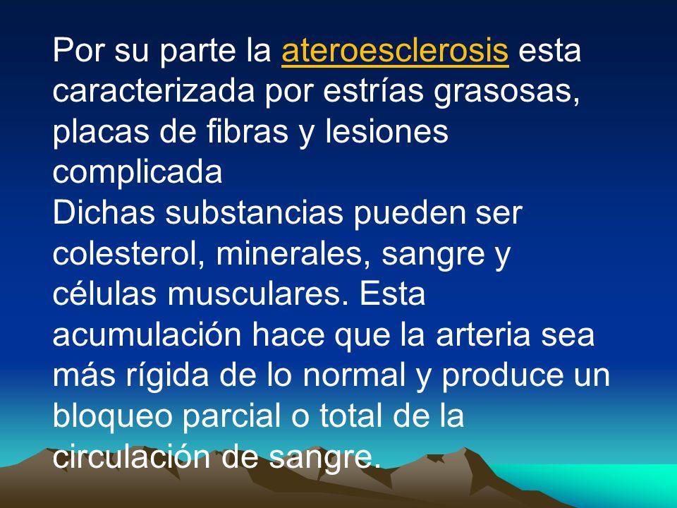 Por su parte la ateroesclerosis esta caracterizada por estrías grasosas, placas de fibras y lesiones complicada