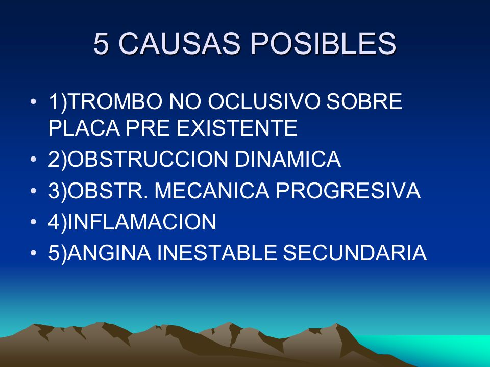 5 CAUSAS POSIBLES 1)TROMBO NO OCLUSIVO SOBRE PLACA PRE EXISTENTE