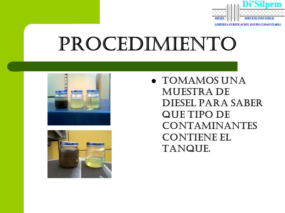 procedimiento TOMAMOS UNA MUESTRA DE DIESEL PARA SABER que tipo de contaminantes contiene el tanque.