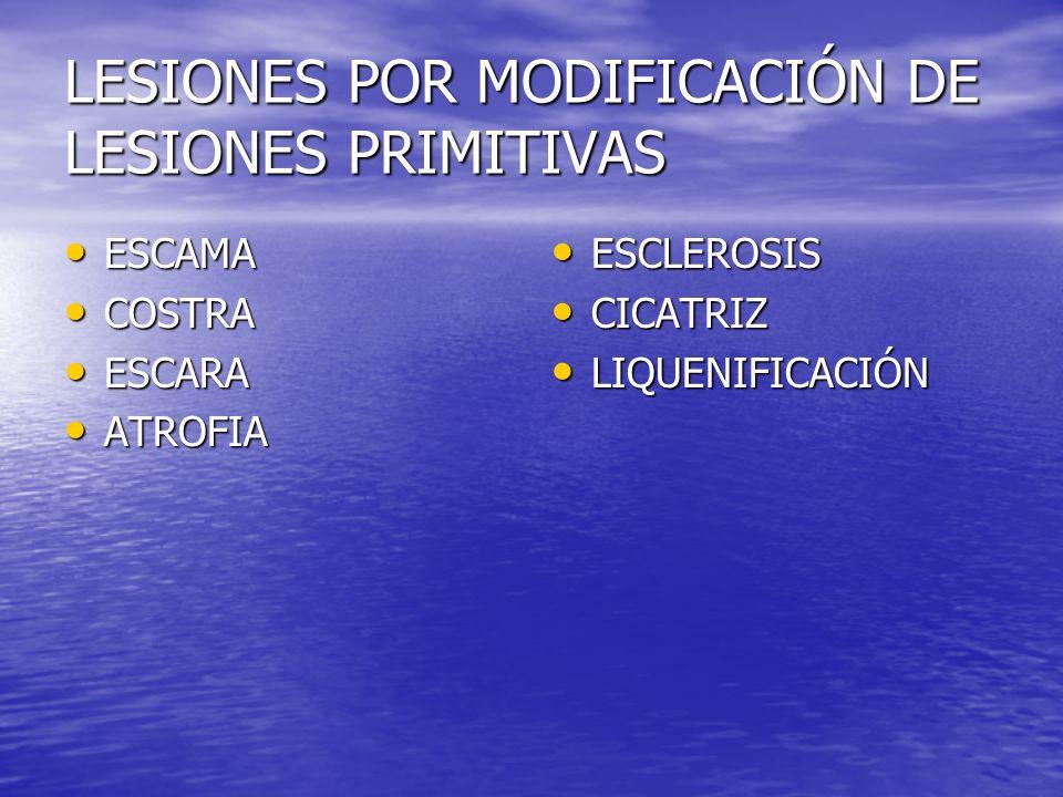 LESIONES POR MODIFICACIÓN DE LESIONES PRIMITIVAS