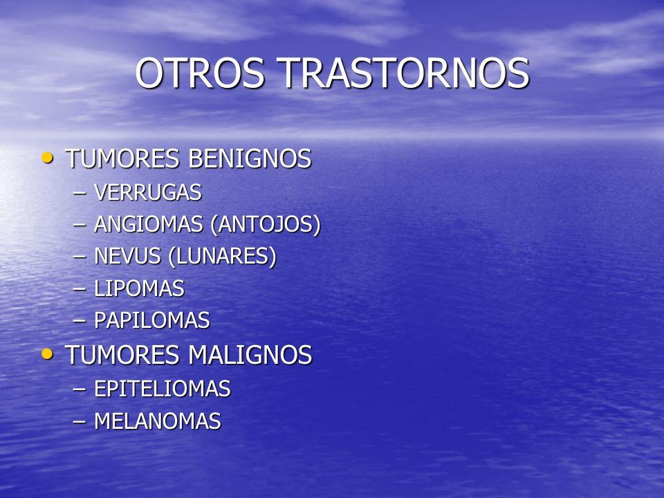 OTROS TRASTORNOS TUMORES BENIGNOS TUMORES MALIGNOS VERRUGAS
