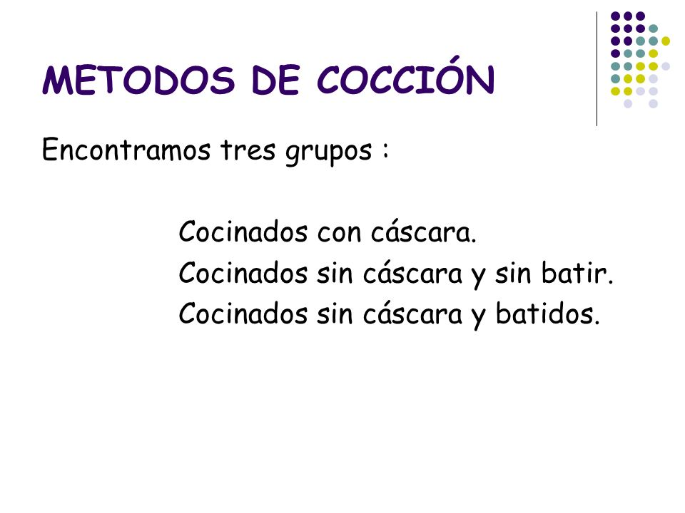 METODOS DE COCCIÓN Encontramos tres grupos : Cocinados con cáscara.