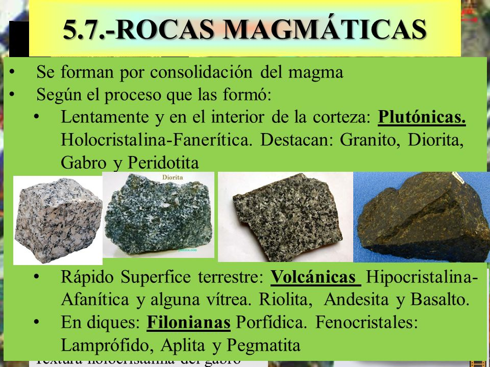 5.7.-ROCAS MAGMÁTICAS Se forman por consolidación del magma