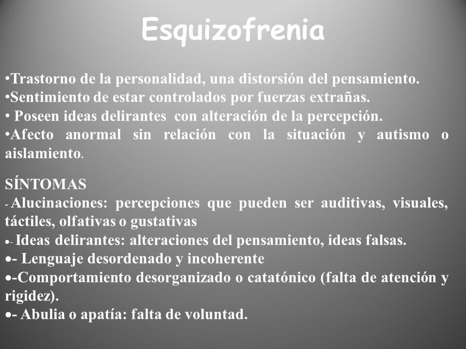 Esquizofrenia Trastorno de la personalidad, una distorsión del pensamiento. Sentimiento de estar controlados por fuerzas extrañas.