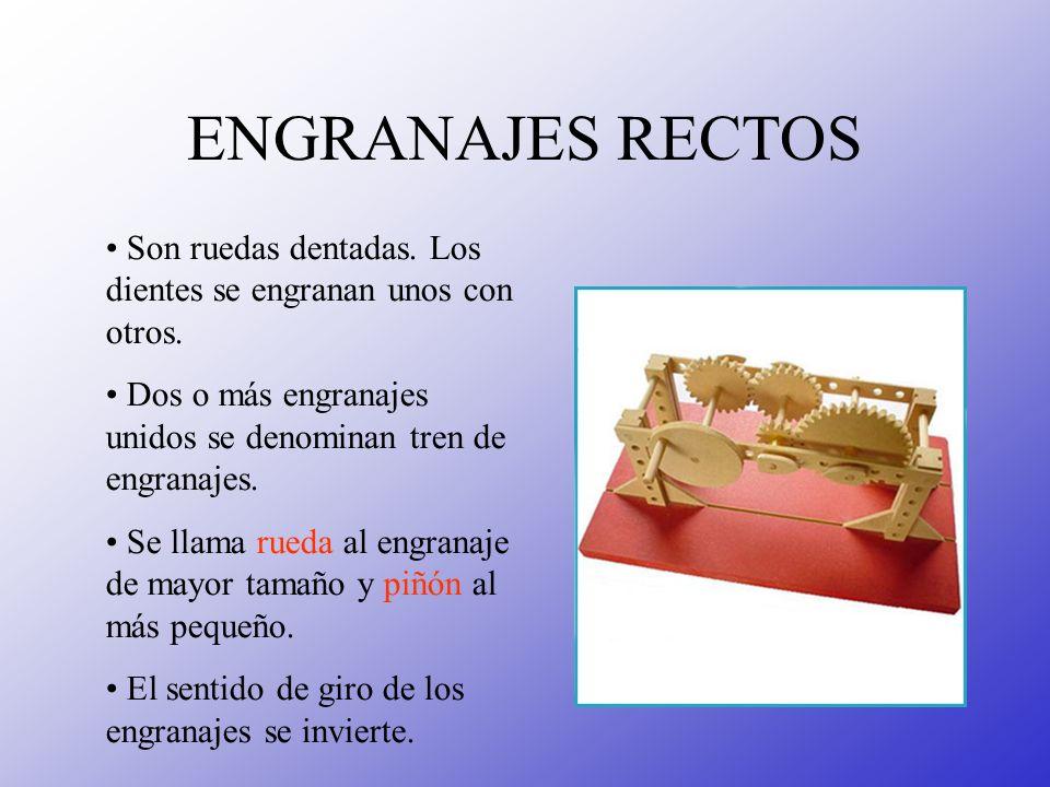 ENGRANAJES RECTOSSon ruedas dentadas. Los dientes se engranan unos con otros. Dos o más engranajes unidos se denominan tren de engranajes.