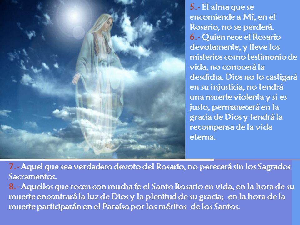 5.- El alma que se encomiende a Mí, en el Rosario, no se perderá.