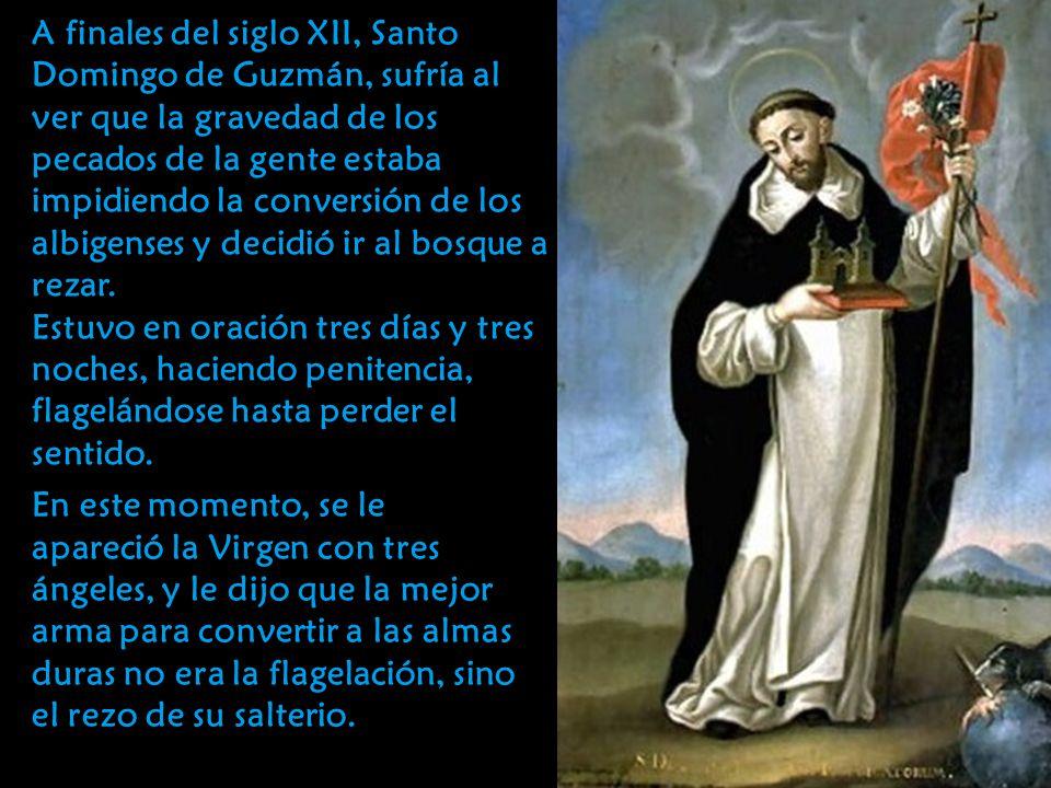 A finales del siglo XII, Santo Domingo de Guzmán, sufría al ver que la gravedad de los pecados de la gente estaba impidiendo la conversión de los albigenses y decidió ir al bosque a rezar.