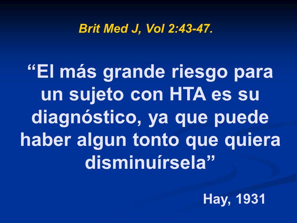 Brit Med J, Vol 2:43-47. El más grande riesgo para un sujeto con HTA es su diagnóstico, ya que puede haber algun tonto que quiera disminuírsela