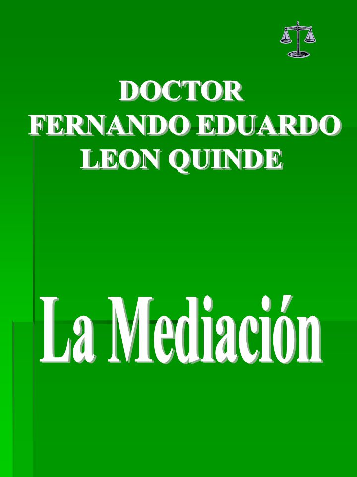 DOCTOR FERNANDO EDUARDO LEON QUINDE La Mediación