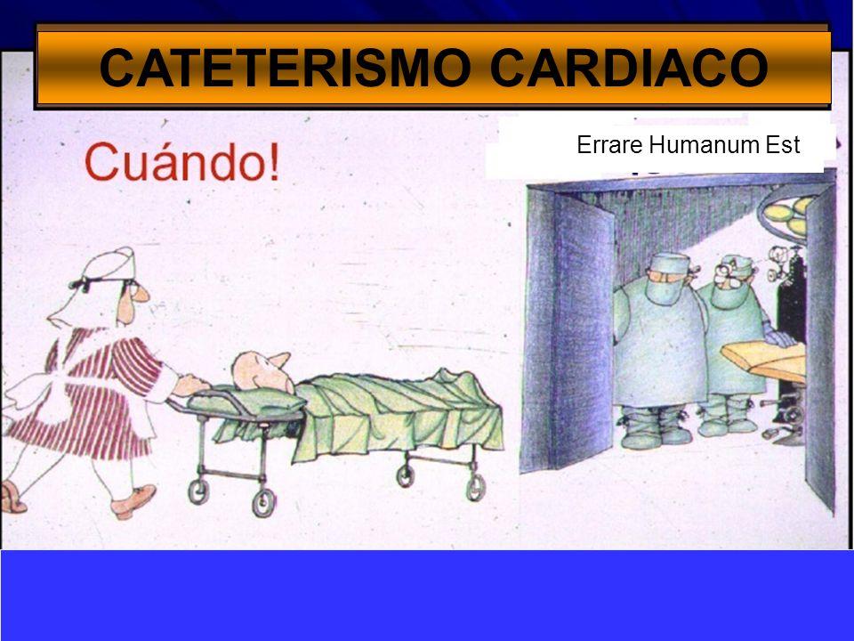 CATETERISMO CARDIACO Errare Humanum Est