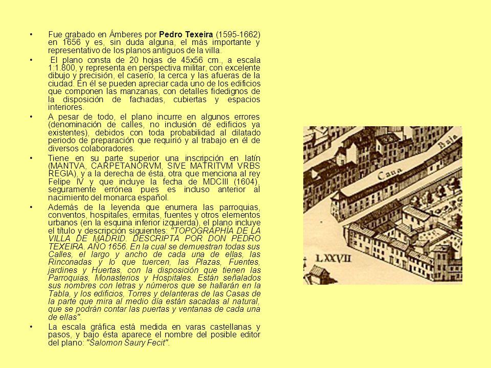 Fue grabado en Ámberes por Pedro Texeira (1595-1662) en 1656 y es, sin duda alguna, el más importante y representativo de los planos antiguos de la villa.