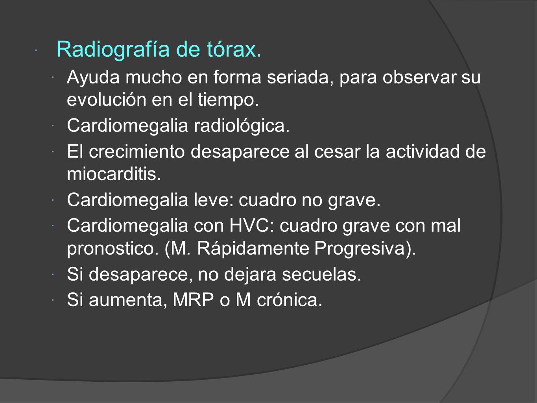 Radiografía de tórax. Ayuda mucho en forma seriada, para observar su evolución en el tiempo. Cardiomegalia radiológica.