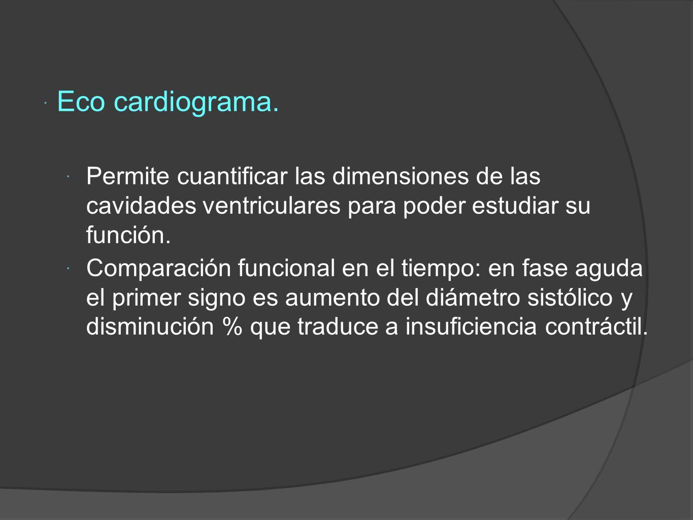 Eco cardiograma. Permite cuantificar las dimensiones de las cavidades ventriculares para poder estudiar su función.