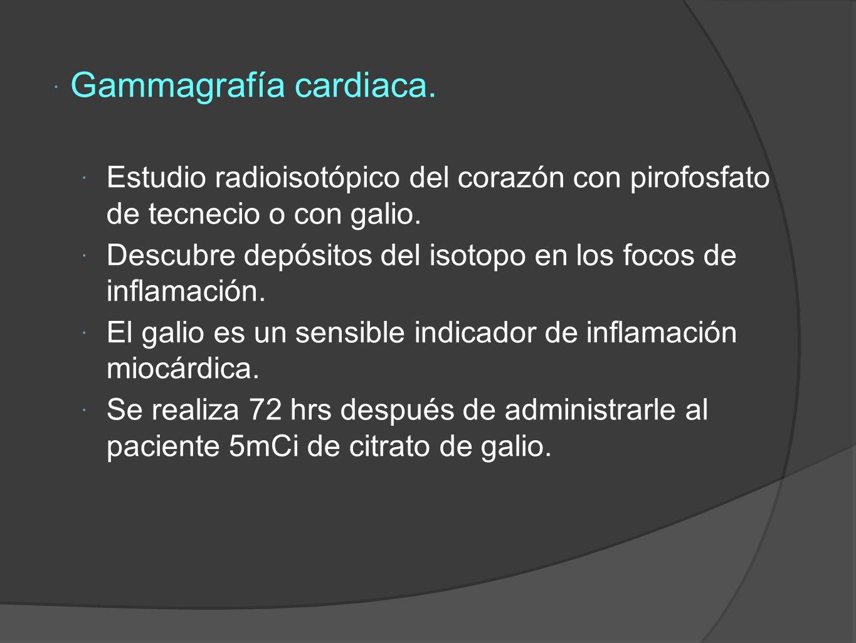 Gammagrafía cardiaca. Estudio radioisotópico del corazón con pirofosfato de tecnecio o con galio.