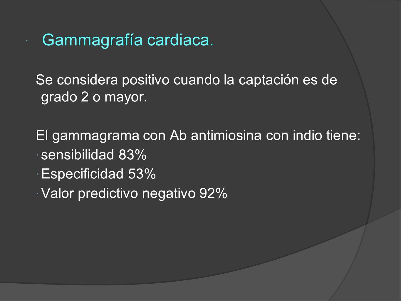Gammagrafía cardiaca. Se considera positivo cuando la captación es de grado 2 o mayor. El gammagrama con Ab antimiosina con indio tiene: