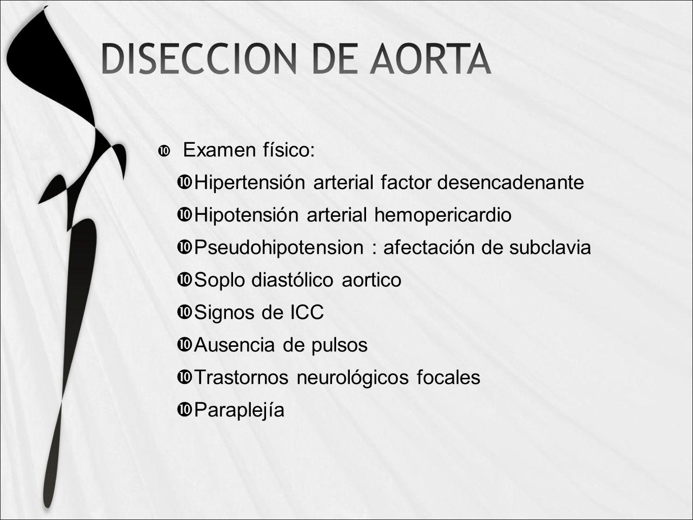 Examen físico: Hipertensión arterial factor desencadenante. Hipotensión arterial hemopericardio. Pseudohipotension : afectación de subclavia.
