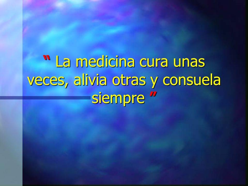 La medicina cura unas veces, alivia otras y consuela siempre