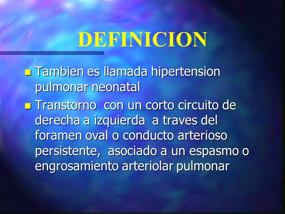 DEFINICION Tambien es llamada hipertension pulmonar neonatal