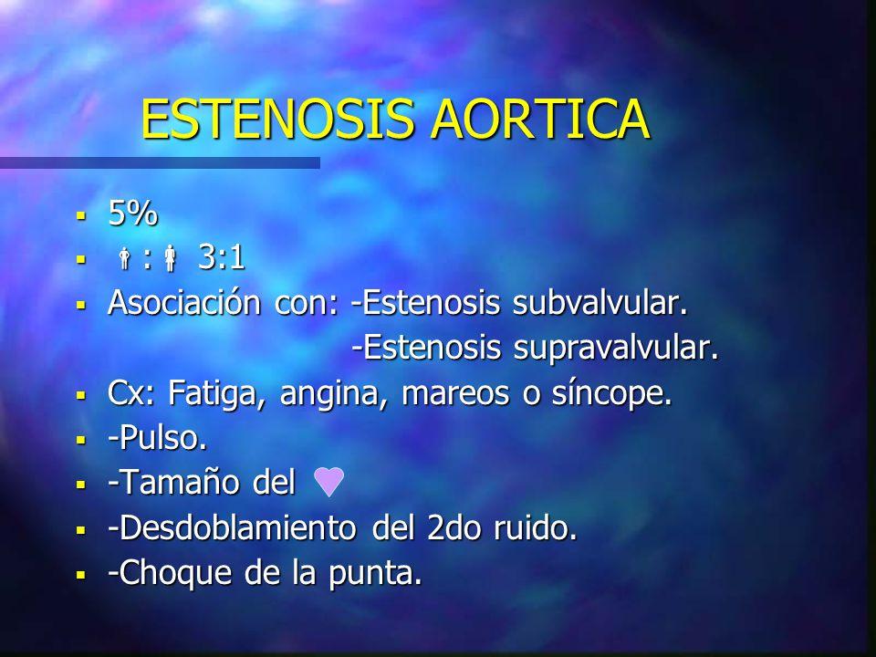 ESTENOSIS AORTICA 5% : 3:1 Asociación con: -Estenosis subvalvular.