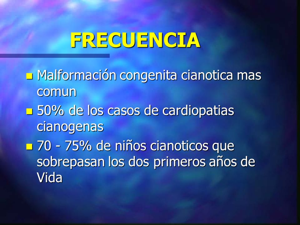 FRECUENCIA Malformación congenita cianotica mas comun