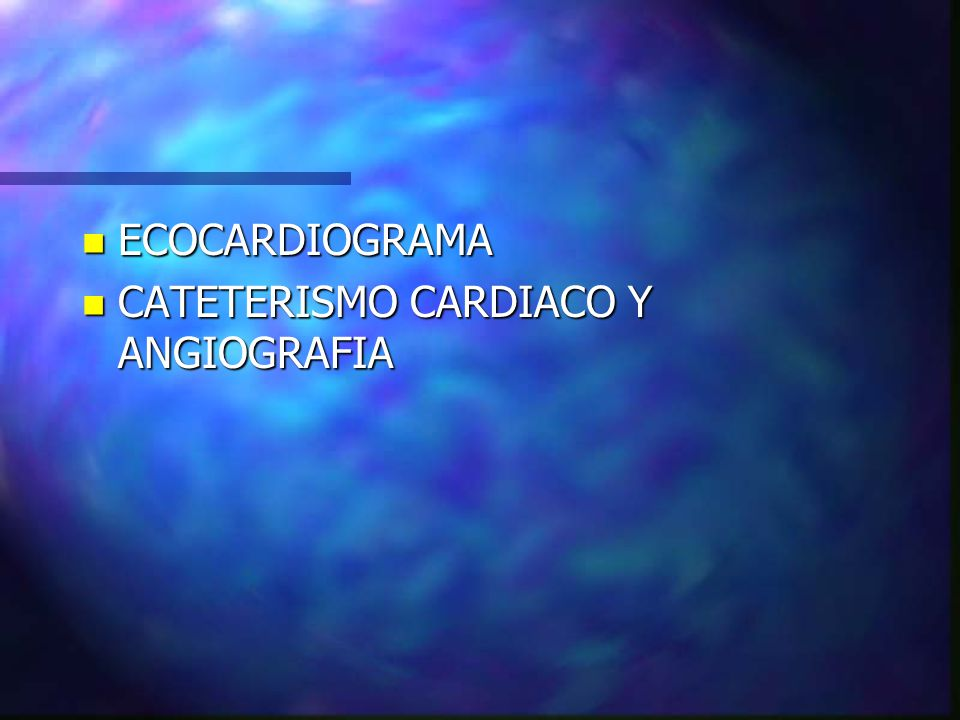 ECOCARDIOGRAMA CATETERISMO CARDIACO Y ANGIOGRAFIA
