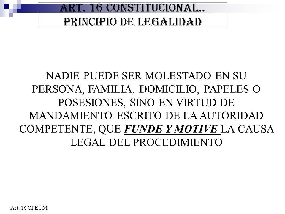 ART. 16 CONSTITUCIONAL.. PRINCIPIO DE LEGALIDAD