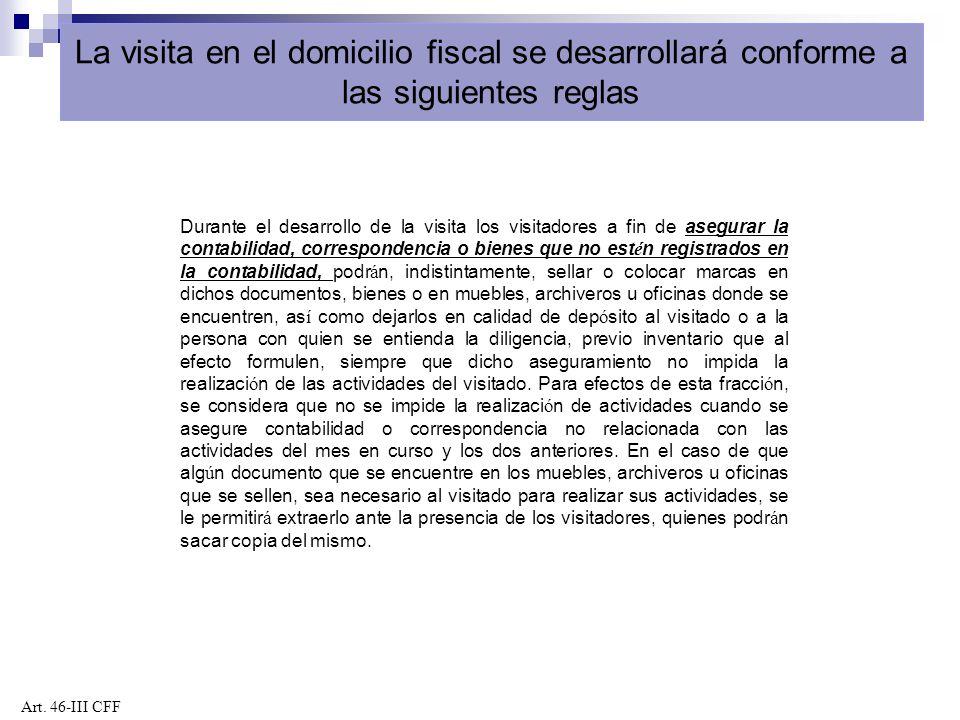 La visita en el domicilio fiscal se desarrollará conforme a las siguientes reglas