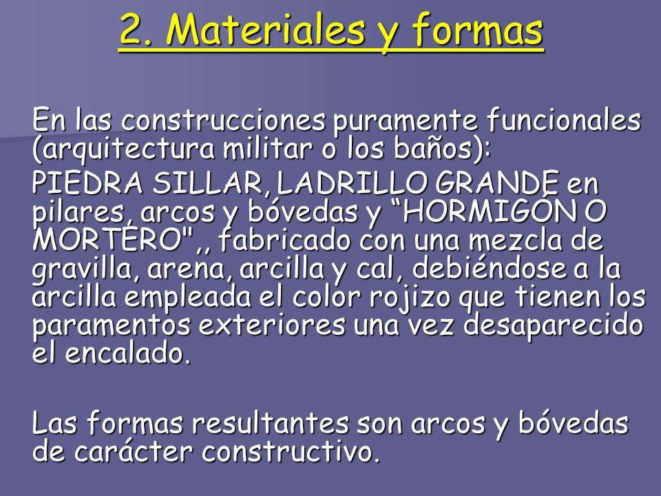 2. Materiales y formasEn las construcciones puramente funcionales (arquitectura militar o los baños):