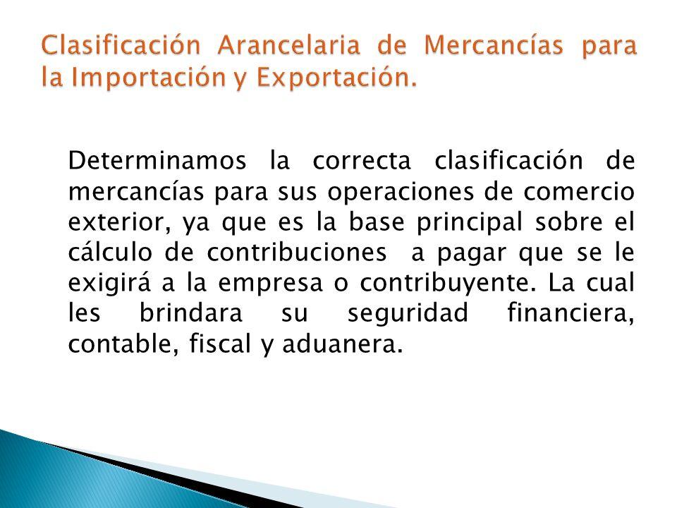 Clasificación Arancelaria de Mercancías para la Importación y Exportación.