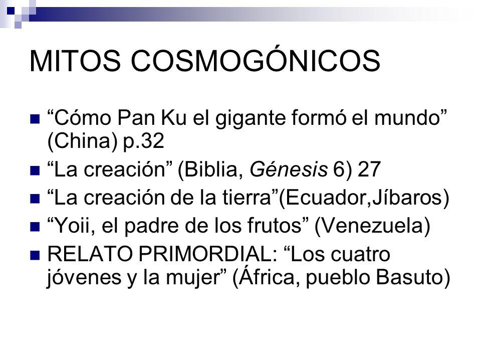 MITOS COSMOGÓNICOS Cómo Pan Ku el gigante formó el mundo (China) p.32. La creación (Biblia, Génesis 6) 27.