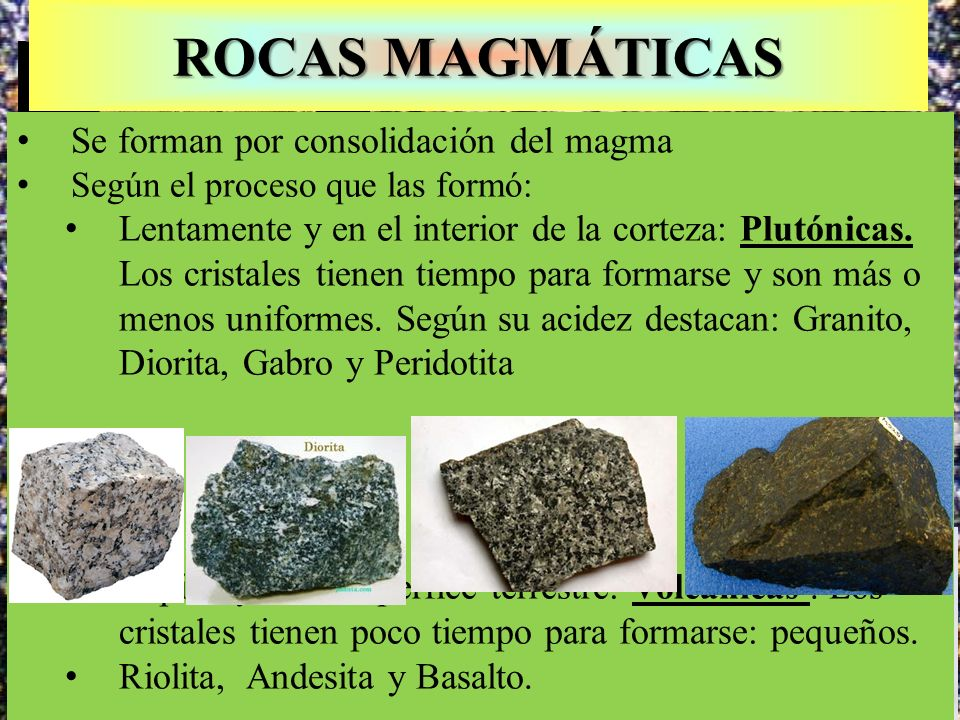 ROCAS MAGMÁTICAS Se forman por consolidación del magma
