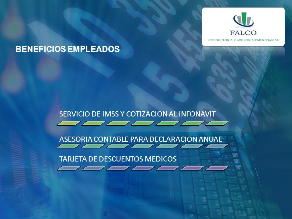 BENEFICIOS EMPLEADOS SERVICIO DE IMSS Y COTIZACION AL INFONAVIT. ASESORIA CONTABLE PARA DECLARACION ANUAL.
