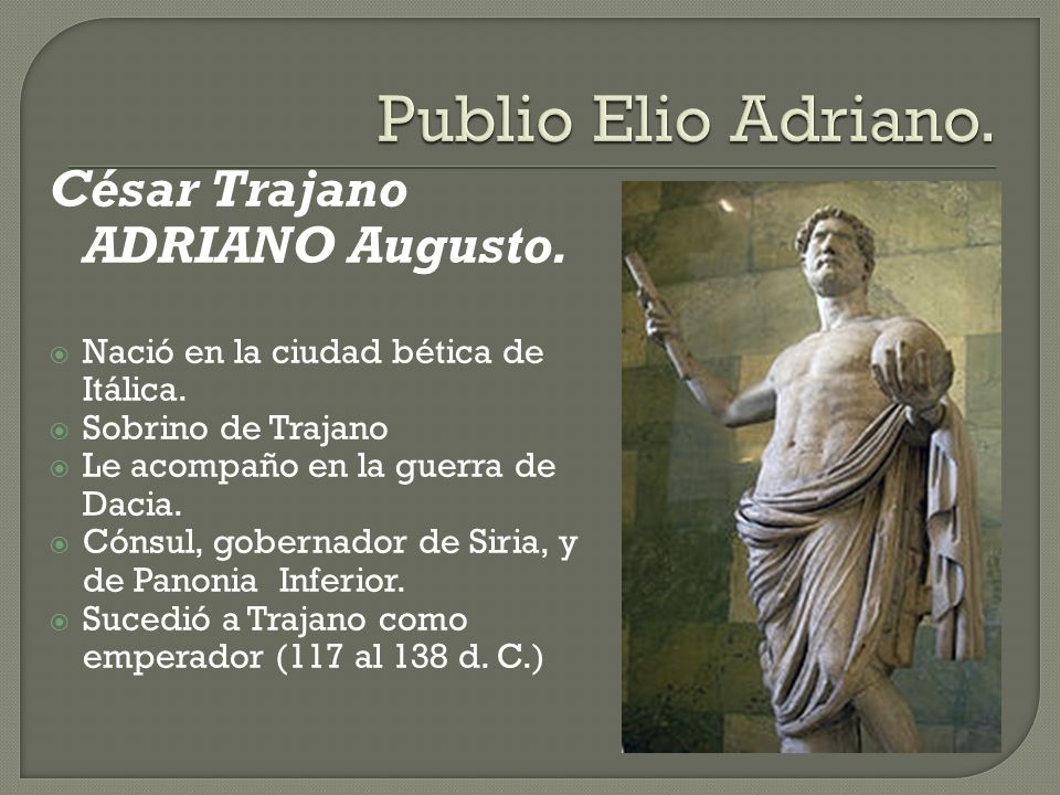 Publio Elio Adriano. César Trajano ADRIANO Augusto.