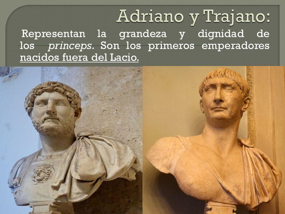 Adriano y Trajano:Representan la grandeza y dignidad de los princeps.