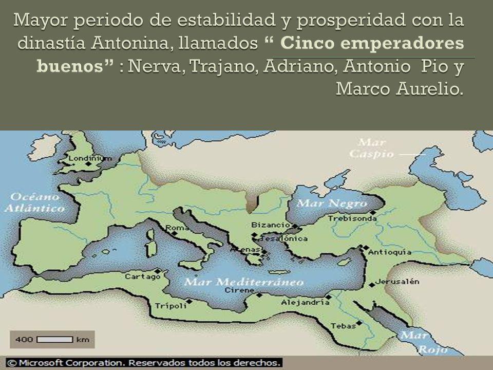 Mayor periodo de estabilidad y prosperidad con la dinastía Antonina, llamados Cinco emperadores buenos : Nerva, Trajano, Adriano, Antonio Pio y Marco Aurelio.
